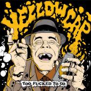 Yellow Cap, Too Fucked To Go, CD 2018